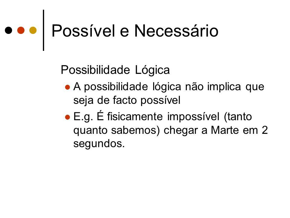 Possível e Necessário Possibilidade Lógica A possibilidade lógica não implica que seja de facto possível E.g. É fisicamente impossível (tanto quanto s