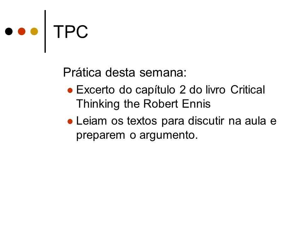 TPC Prática desta semana: Excerto do capítulo 2 do livro Critical Thinking the Robert Ennis Leiam os textos para discutir na aula e preparem o argumen