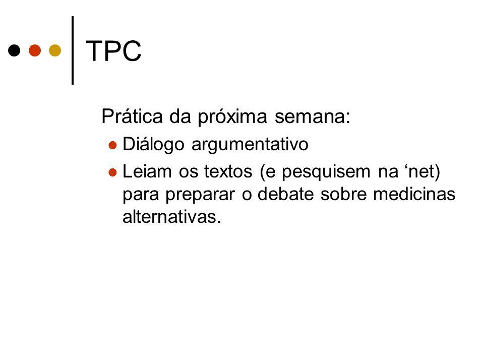 TPC Prática da próxima semana: Diálogo argumentativo Leiam os textos (e pesquisem na net) para preparar o debate sobre medicinas alternativas.