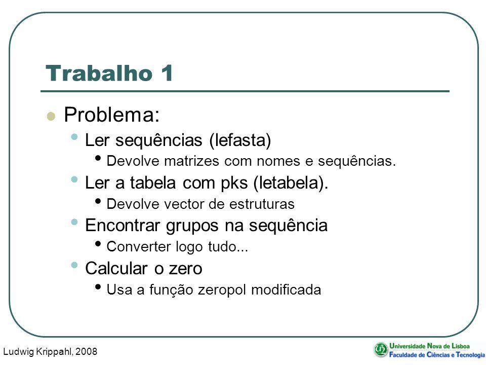Ludwig Krippahl, 2008 15 Trabalho 1 Problema: Ler sequências (lefasta) Devolve matrizes com nomes e sequências.