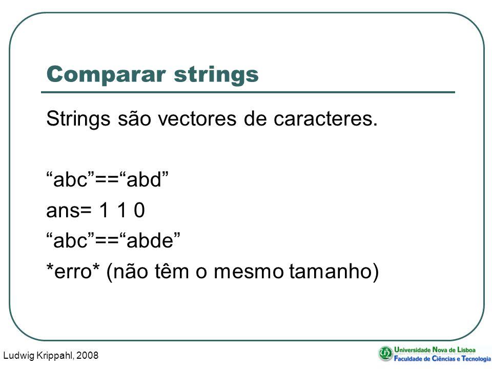 Ludwig Krippahl, 2008 17 Comparar strings Strings são vectores de caracteres.