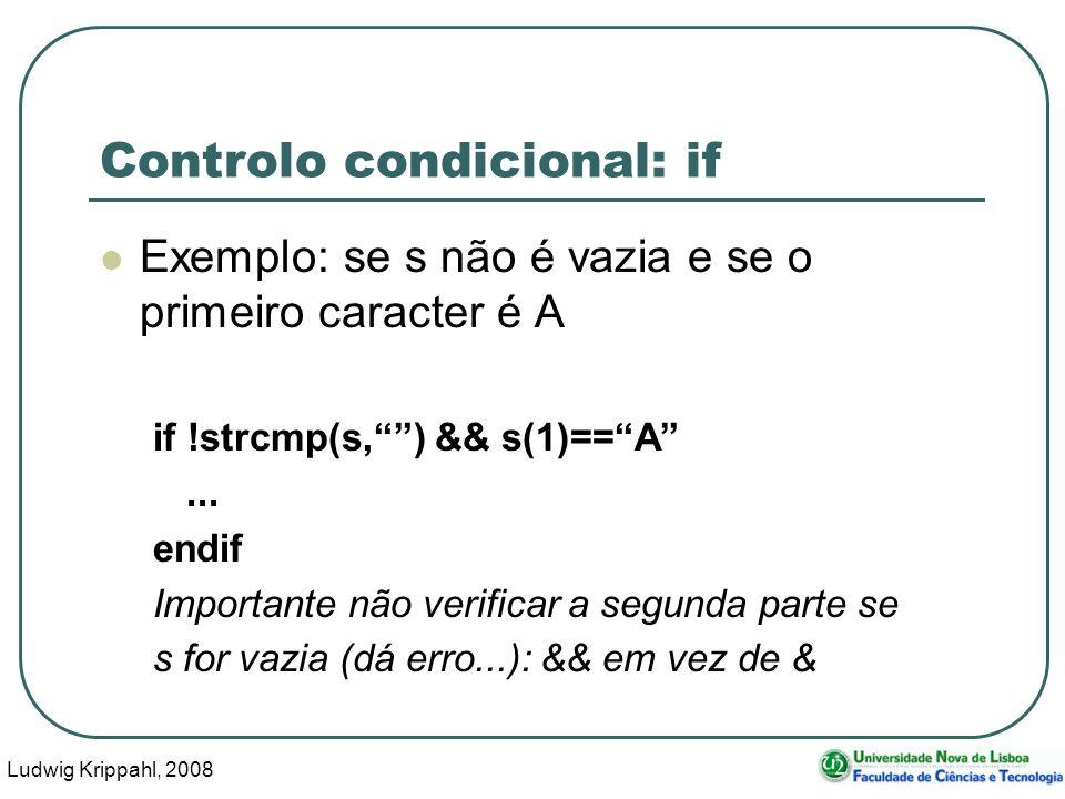 Ludwig Krippahl, 2008 23 Controlo condicional: if Exemplo: se s não é vazia e se o primeiro caracter é A if !strcmp(s,) && s(1)==A...