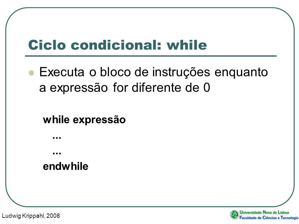 Ludwig Krippahl, 2008 24 Ciclo condicional: while Executa o bloco de instruções enquanto a expressão for diferente de 0 while expressão...