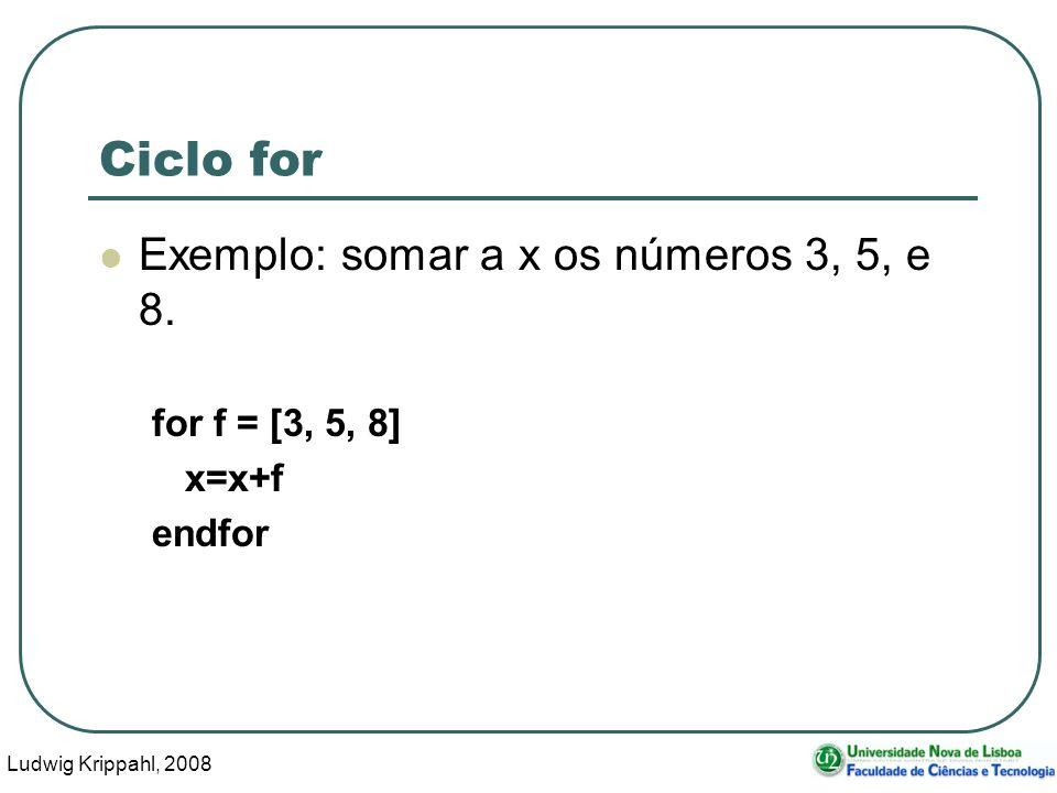 Ludwig Krippahl, 2008 27 Ciclo for Exemplo: somar a x os números 3, 5, e 8.
