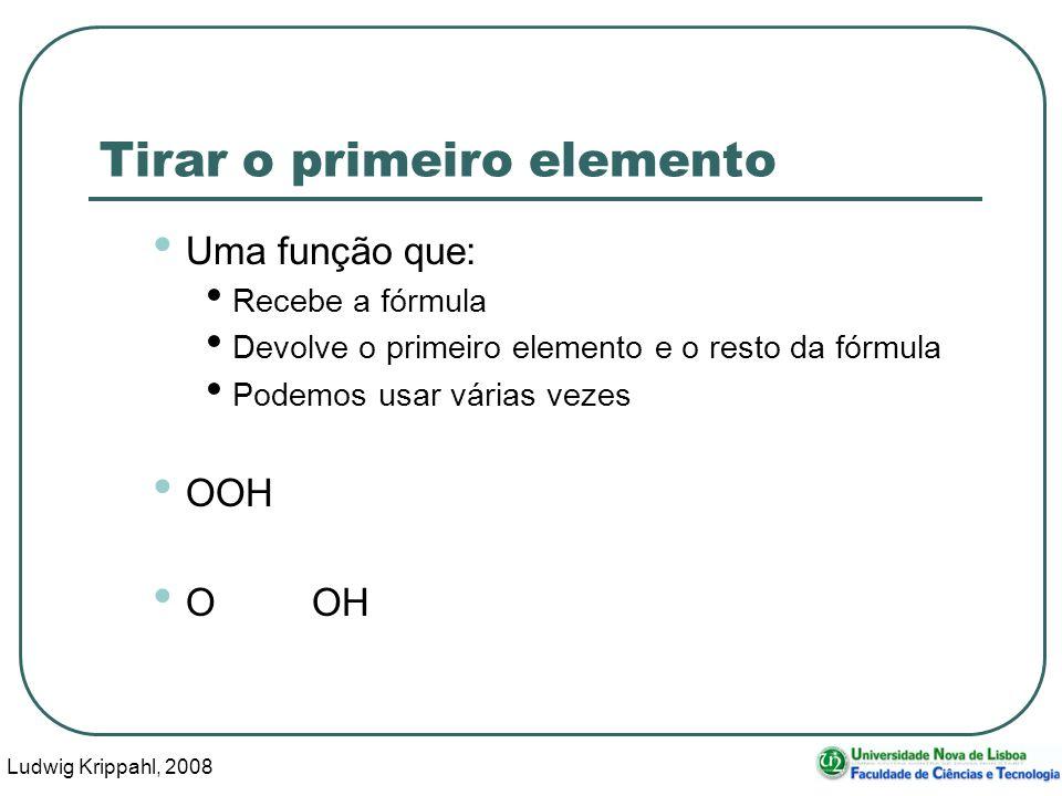 Ludwig Krippahl, 2008 40 Tirar o primeiro elemento Uma função que: Recebe a fórmula Devolve o primeiro elemento e o resto da fórmula Podemos usar várias vezes OOH