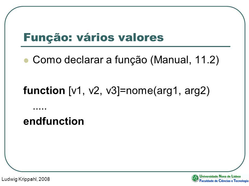 Ludwig Krippahl, 2008 41 Função: vários valores Como declarar a função (Manual, 11.2) function [v1, v2, v3]=nome(arg1, arg2).....