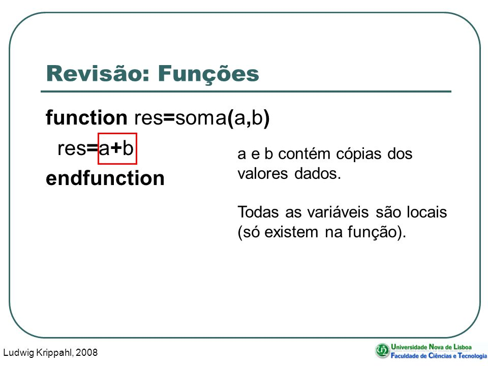 Ludwig Krippahl, 2008 47 Função [el, resto]=umelem(s) 3: Guardar o resto se houver mais caracteres em s ou seja, se length(s) > 1 Se, então, caso contrário: if condição....