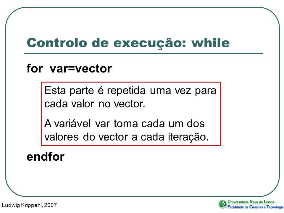 Ludwig Krippahl, 2007 13 Controlo de execução: while for var=vector endfor Esta parte é repetida uma vez para cada valor no vector.