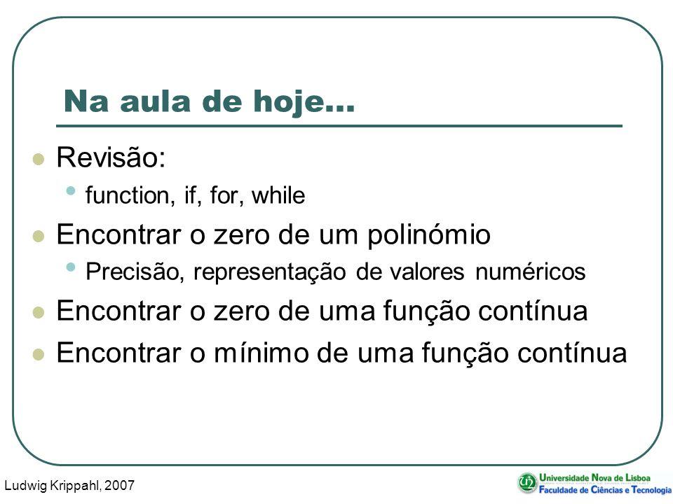 Ludwig Krippahl, 2007 23 Uma raiz de um polinómio Começamos com um intervalo que inclui o zero: [-1,1] Os extremos têm sinal diferente: - +