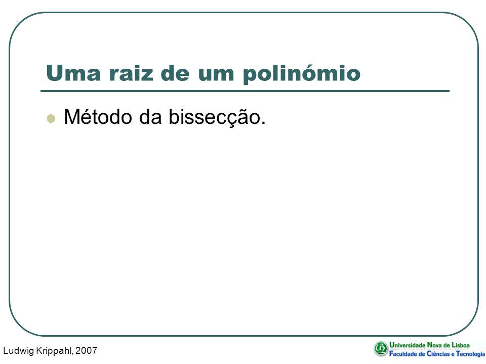 Ludwig Krippahl, 2007 20 Uma raiz de um polinómio Método da bissecção.