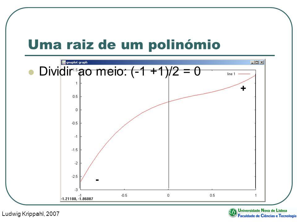 Ludwig Krippahl, 2007 24 - + Uma raiz de um polinómio Dividir ao meio: (-1 +1)/2 = 0