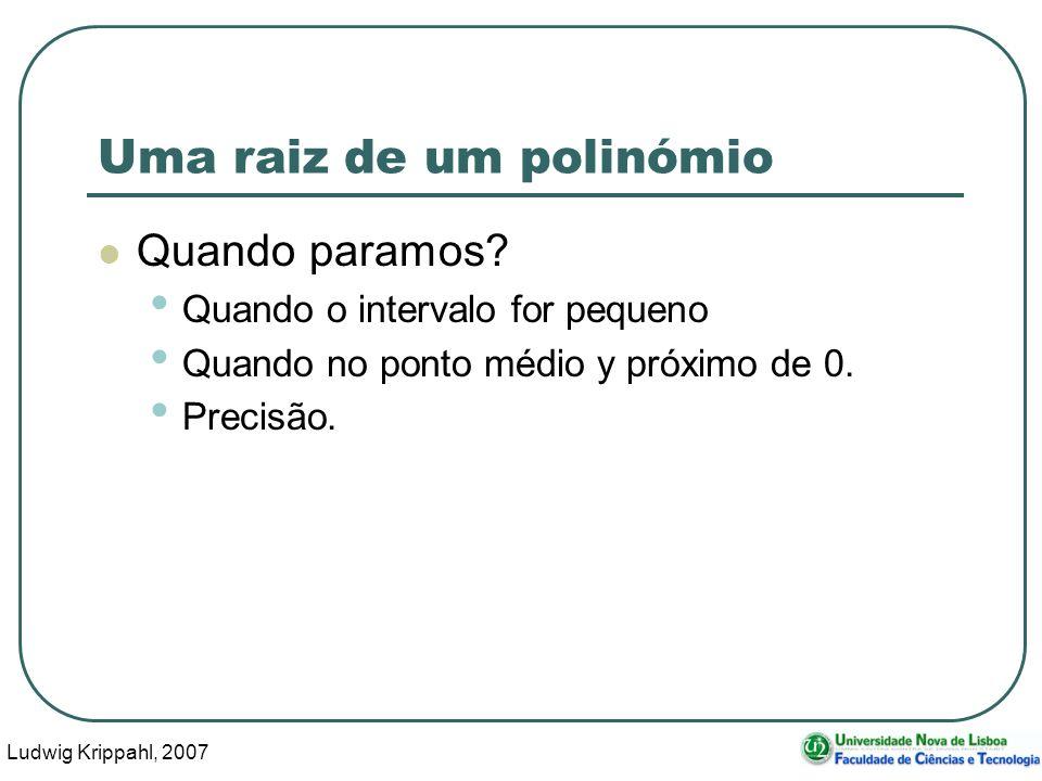 Ludwig Krippahl, 2007 29 Uma raiz de um polinómio Quando paramos.