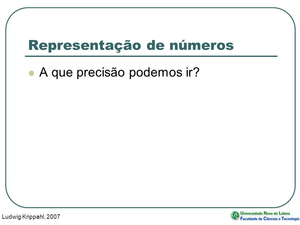 Ludwig Krippahl, 2007 31 Representação de números A que precisão podemos ir