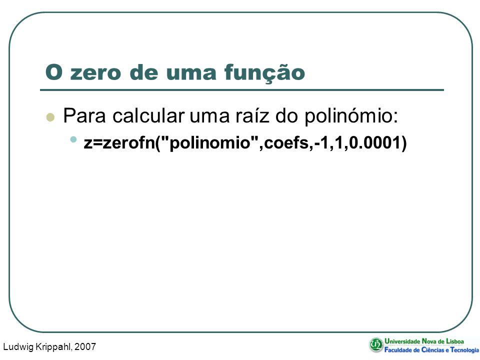 Ludwig Krippahl, 2007 40 O zero de uma função Para calcular uma raíz do polinómio: z=zerofn( polinomio ,coefs,-1,1,0.0001)