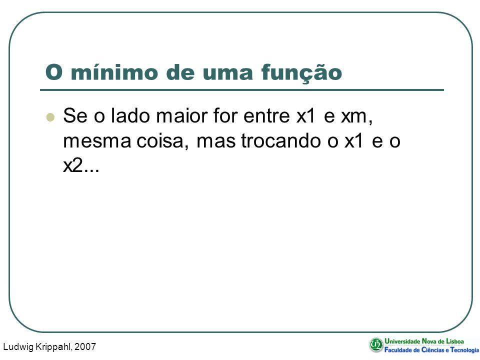 Ludwig Krippahl, 2007 62 O mínimo de uma função Se o lado maior for entre x1 e xm, mesma coisa, mas trocando o x1 e o x2...
