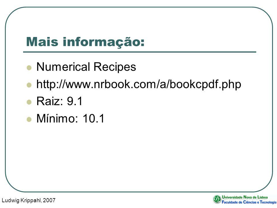 Ludwig Krippahl, 2007 67 Mais informação: Numerical Recipes http://www.nrbook.com/a/bookcpdf.php Raiz: 9.1 Mínimo: 10.1