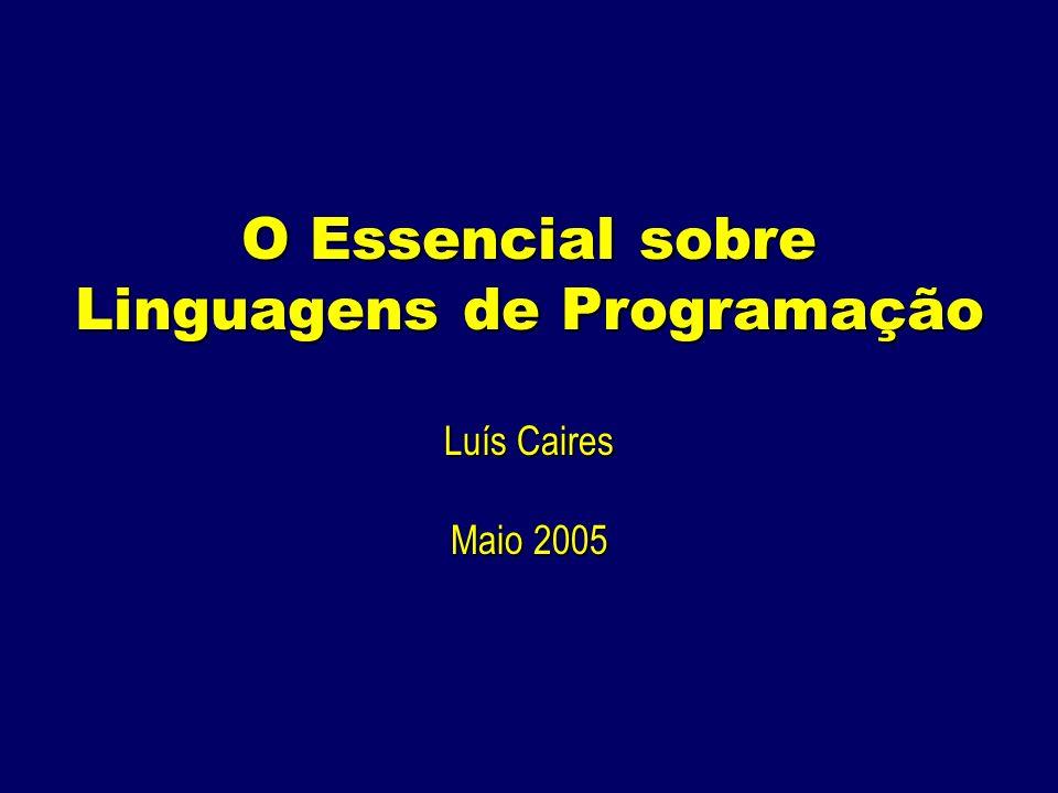 O Essencial sobre Linguagens de Programação Luís Caires Maio 2005