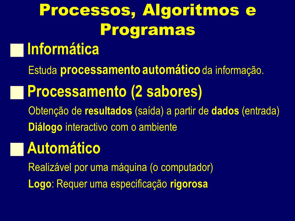 Processos, Algoritmos e Programas Informática Estuda processamento automático da informação.