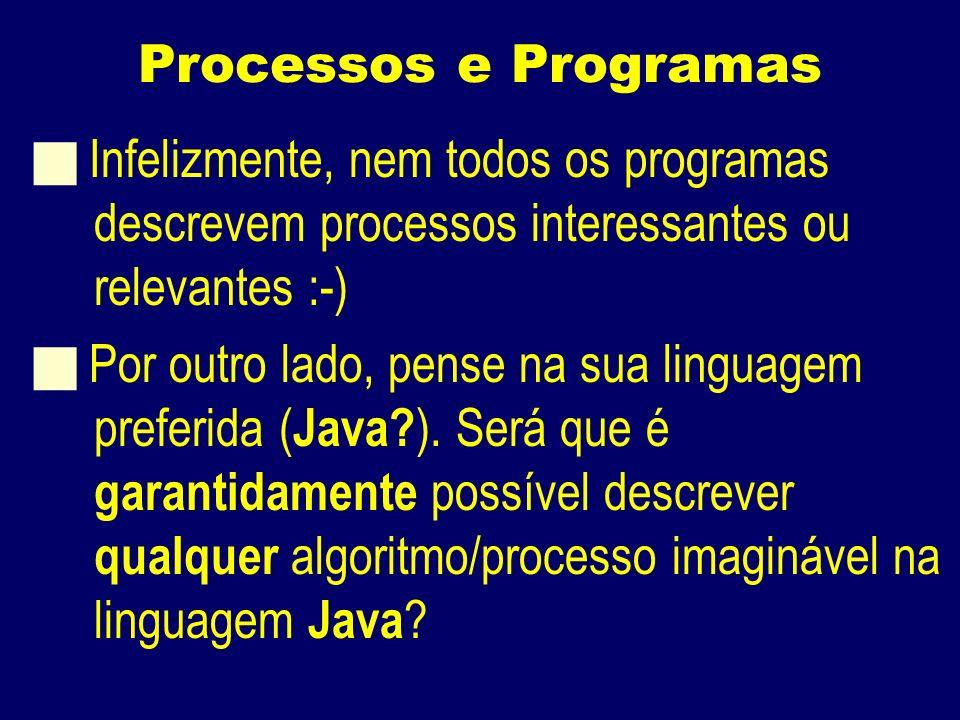 Processos e Programas Infelizmente, nem todos os programas descrevem processos interessantes ou relevantes :-) Por outro lado, pense na sua linguagem preferida ( Java.