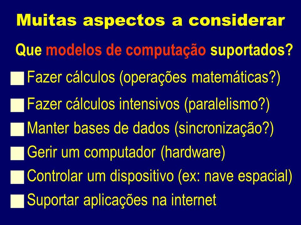 Muitas aspectos a considerar Que modelos de computação suportados.