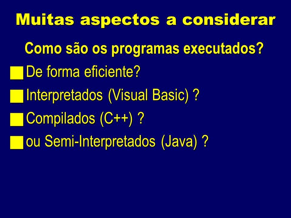 Muitas aspectos a considerar Como são os programas executados.
