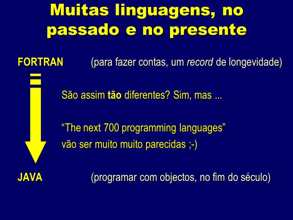 Muitas linguagens, no passado e no presente FORTRAN (para fazer contas, um record de longevidade) São assim tão diferentes.