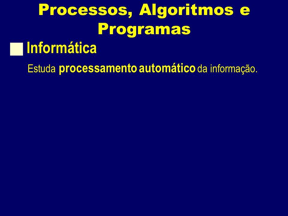 Informática Estuda processamento automático da informação.