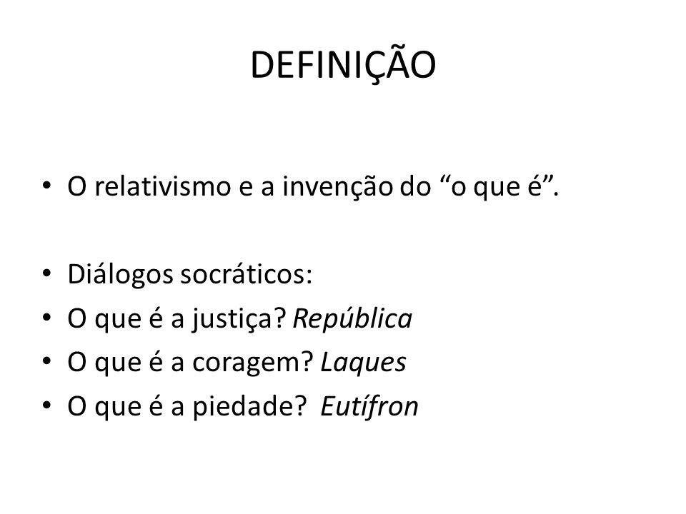 DEFINIÇÃO O relativismo e a invenção do o que é.Diálogos socráticos: O que é a justiça.