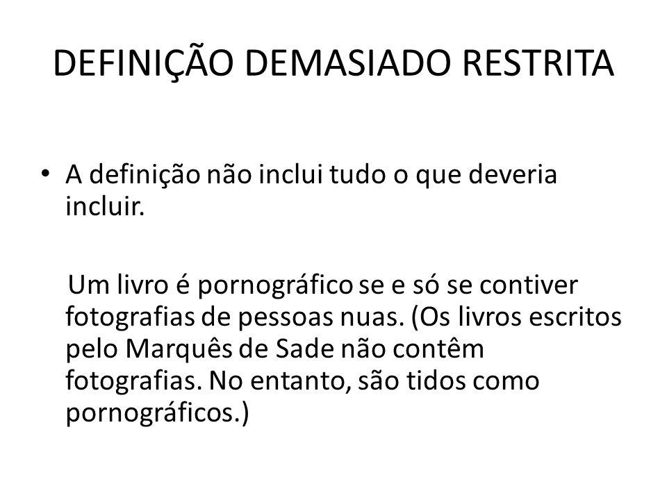 DEFINIÇÃO DEMASIADO RESTRITA A definição não inclui tudo o que deveria incluir.