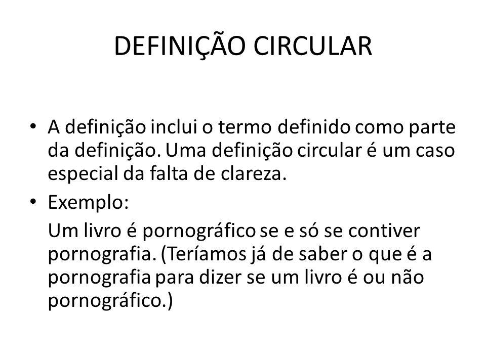 DEFINIÇÃO CIRCULAR A definição inclui o termo definido como parte da definição.