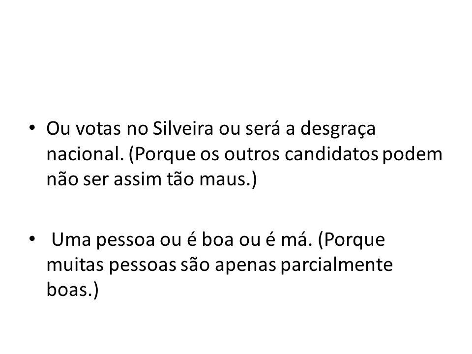 Ou votas no Silveira ou será a desgraça nacional.