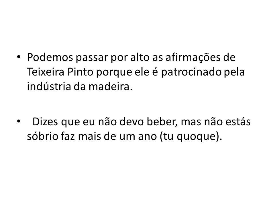 Podemos passar por alto as afirmações de Teixeira Pinto porque ele é patrocinado pela indústria da madeira.