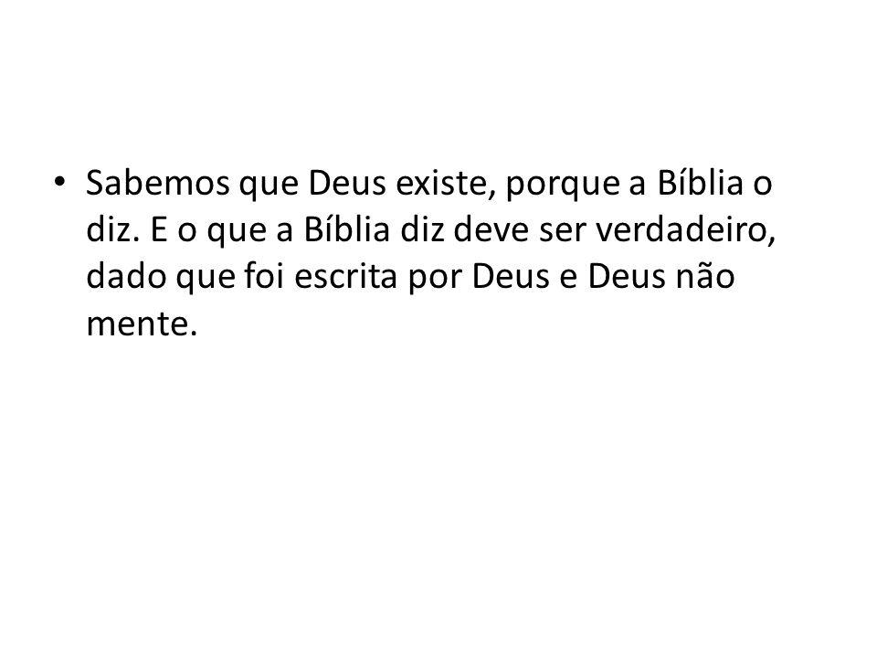 Sabemos que Deus existe, porque a Bíblia o diz.