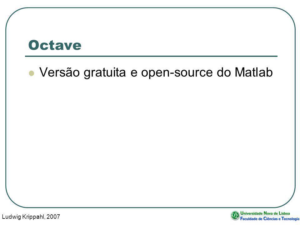 Ludwig Krippahl, 2007 15 Octave Versão gratuita e open-source do Matlab