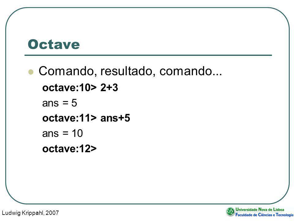Ludwig Krippahl, 2007 18 Octave Comando, resultado, comando...