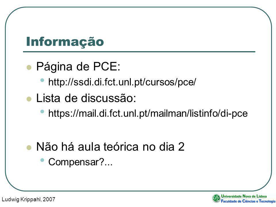 Ludwig Krippahl, 2007 2 Informação Página de PCE: http://ssdi.di.fct.unl.pt/cursos/pce/ Lista de discussão: https://mail.di.fct.unl.pt/mailman/listinfo/di-pce Não há aula teórica no dia 2 Compensar ...