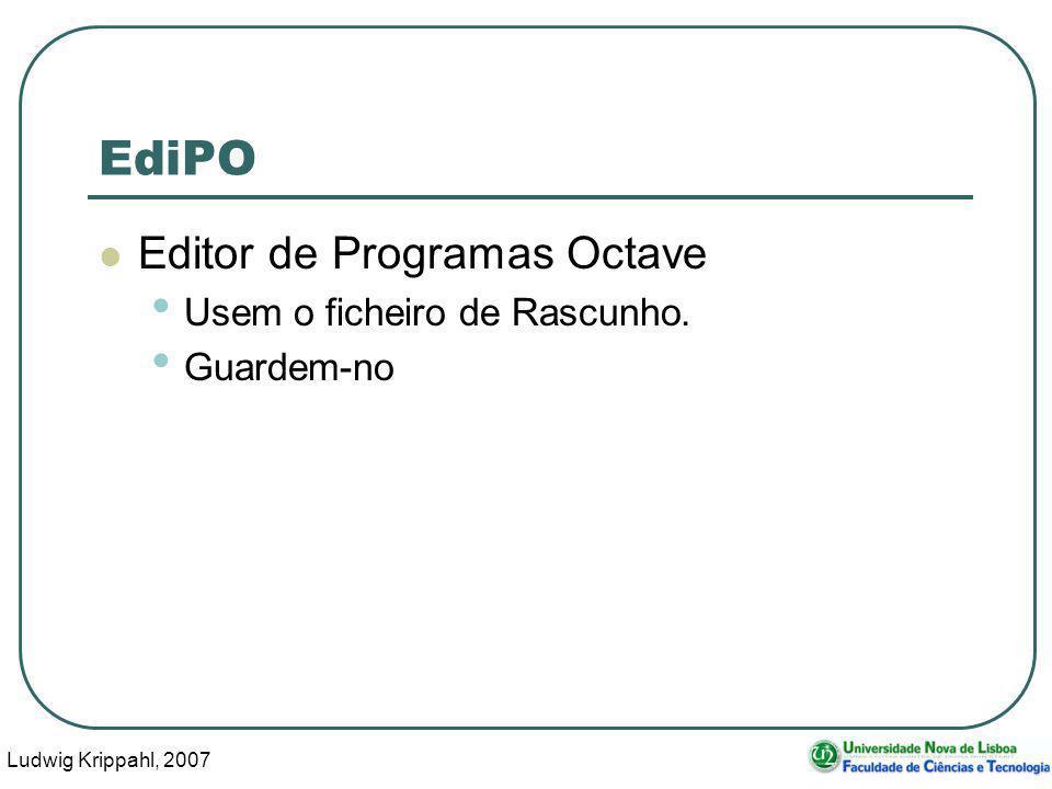 Ludwig Krippahl, 2007 22 EdiPO Editor de Programas Octave Usem o ficheiro de Rascunho. Guardem-no