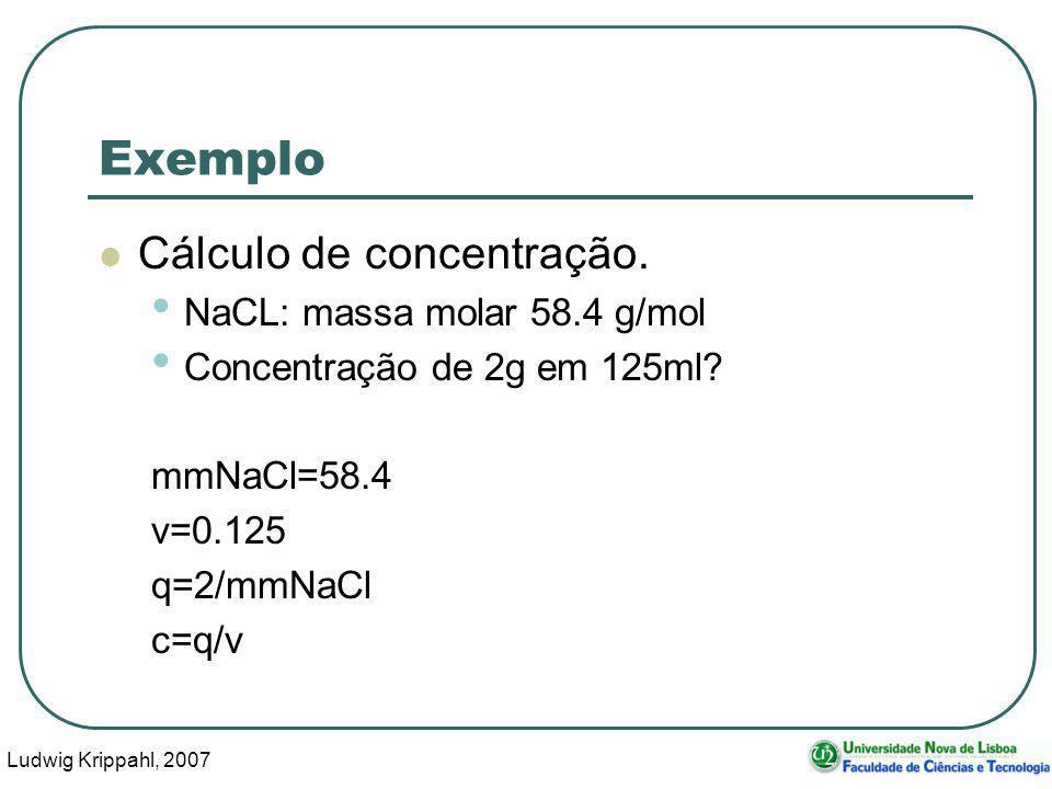 Ludwig Krippahl, 2007 24 Exemplo Cálculo de concentração.