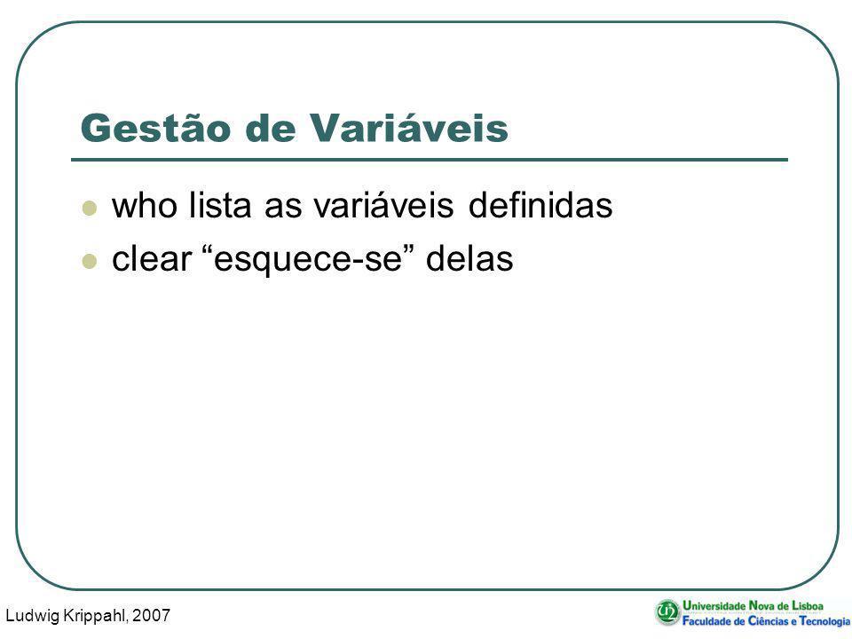 Ludwig Krippahl, 2007 25 Gestão de Variáveis who lista as variáveis definidas clear esquece-se delas