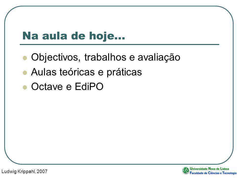Ludwig Krippahl, 2007 4 Objectivos Conceitos básicos de programação em Octave/MATLAB.