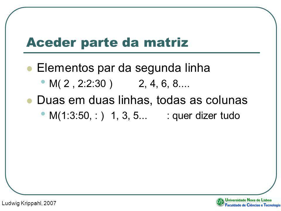 Ludwig Krippahl, 2007 43 Aceder parte da matriz Elementos par da segunda linha M( 2, 2:2:30 ) 2, 4, 6, 8....