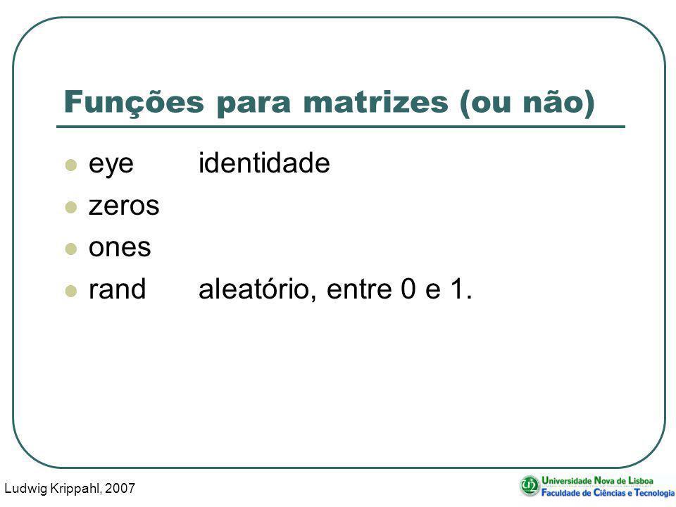 Ludwig Krippahl, 2007 46 Funções para matrizes (ou não) eyeidentidade zeros ones randaleatório, entre 0 e 1.