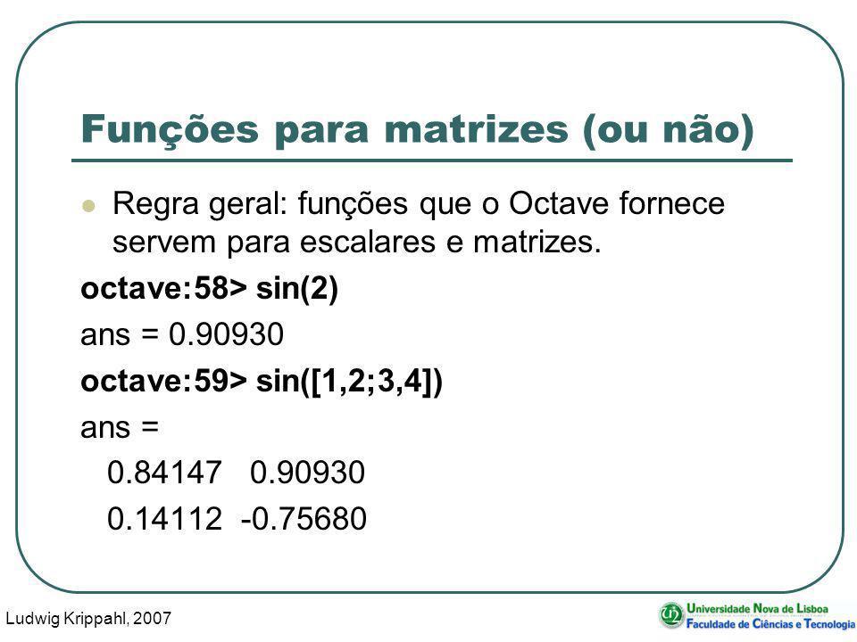 Ludwig Krippahl, 2007 50 Funções para matrizes (ou não) Regra geral: funções que o Octave fornece servem para escalares e matrizes.