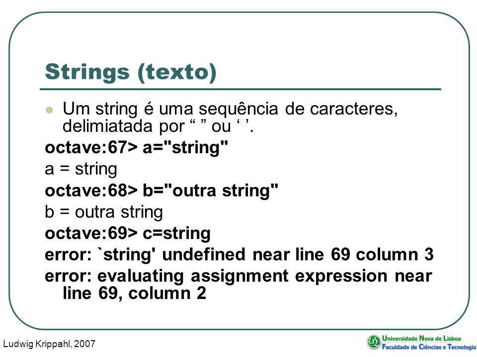 Ludwig Krippahl, 2007 52 Strings (texto) Um string é uma sequência de caracteres, delimiatada por ou.