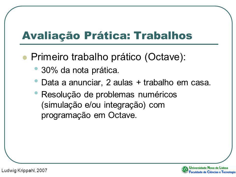 Ludwig Krippahl, 2007 8 Avaliação Prática: Trabalhos Primeiro trabalho prático (Octave): 30% da nota prática.