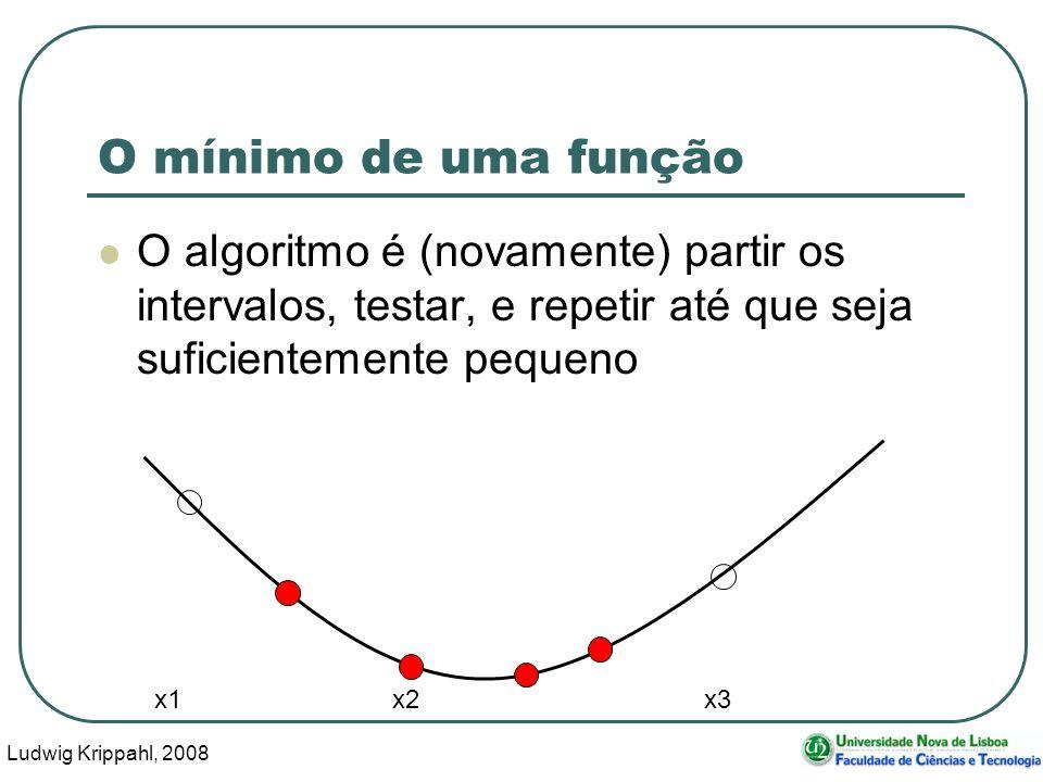 Ludwig Krippahl, 2008 28 O mínimo de uma função O algoritmo é (novamente) partir os intervalos, testar, e repetir até que seja suficientemente pequeno x1 x2 x3