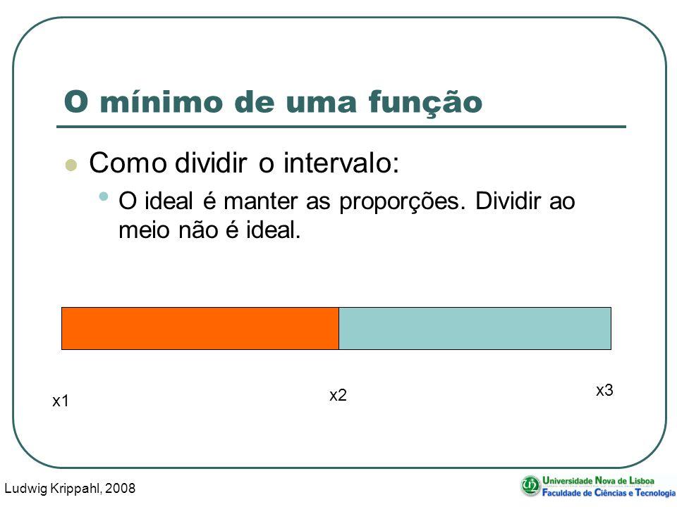 Ludwig Krippahl, 2008 33 O mínimo de uma função Como dividir o intervalo: O ideal é manter as proporções.