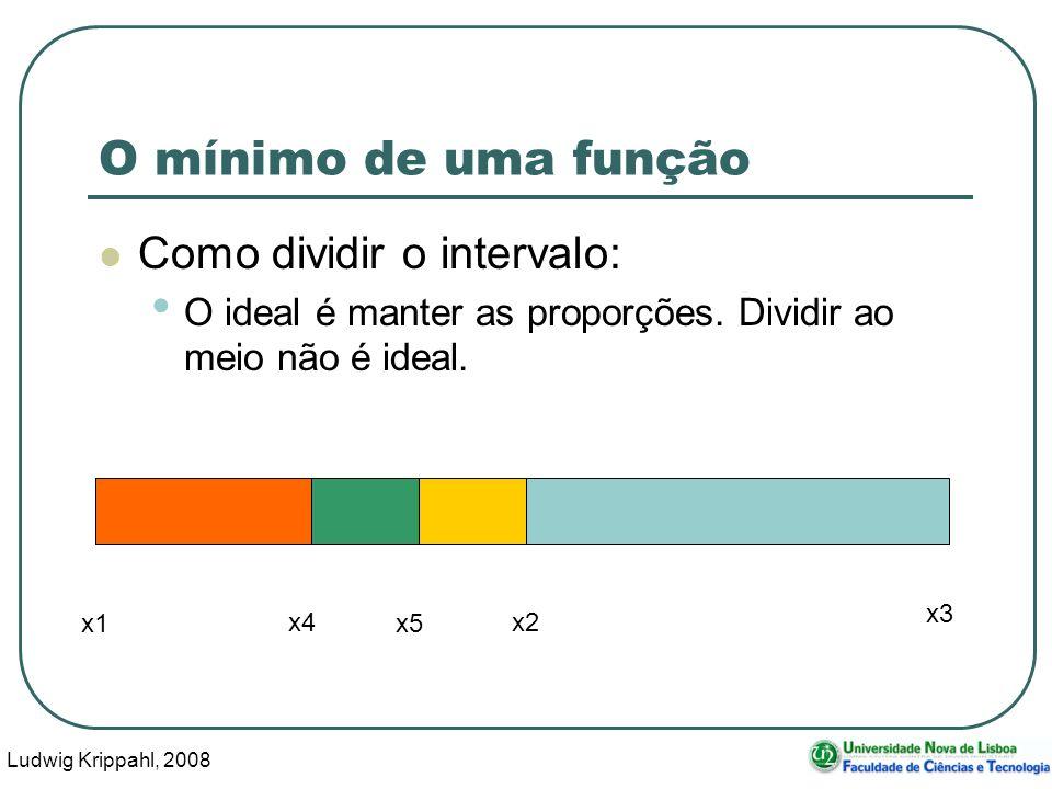 Ludwig Krippahl, 2008 34 O mínimo de uma função Como dividir o intervalo: O ideal é manter as proporções.