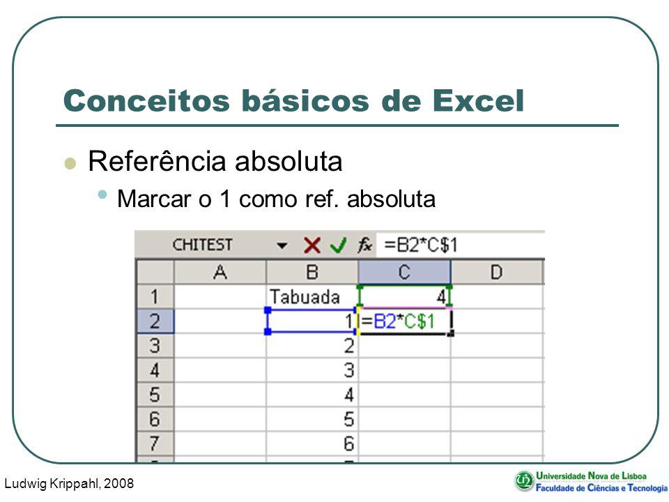 Ludwig Krippahl, 2008 57 Conceitos básicos de Excel Referência absoluta Marcar o 1 como ref.