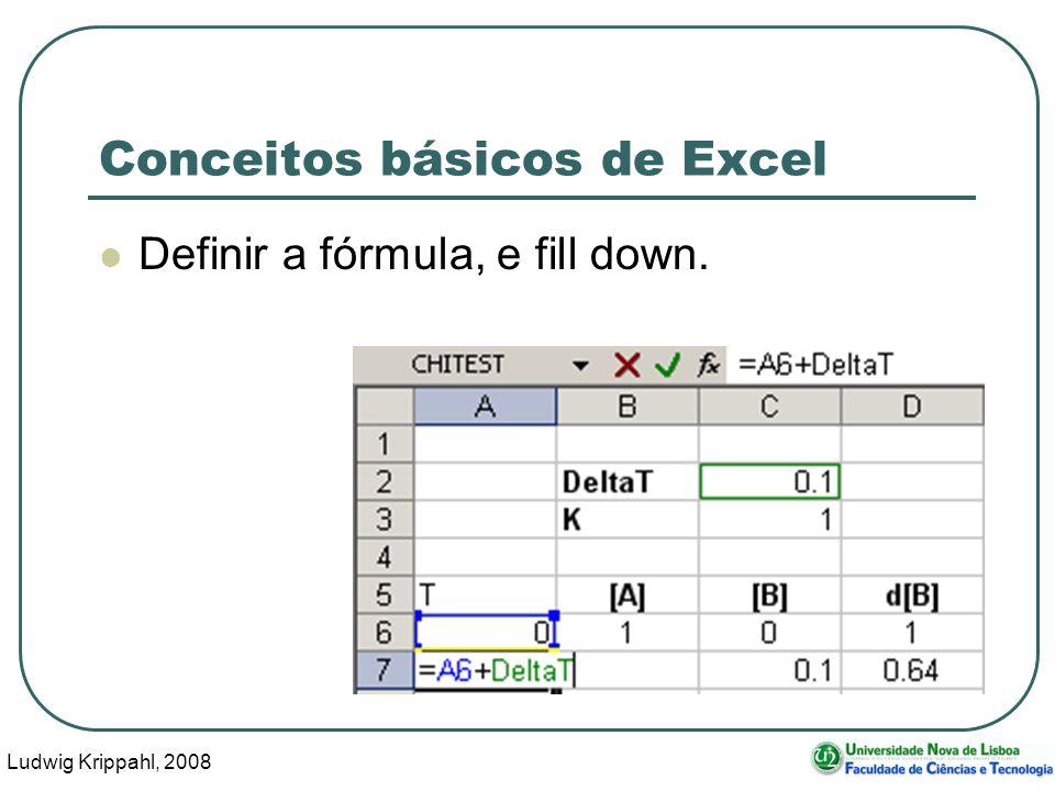 Ludwig Krippahl, 2008 71 Conceitos básicos de Excel Definir a fórmula, e fill down.